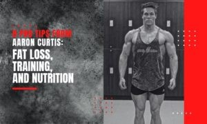 8 Tips From Aaron Curtis On Fat Loss, Training, And Food
